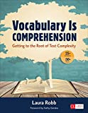 Vocabulary Is Comprehension : Getting to the Root of Text Complexity, Robb, Laura, 1483345807