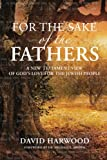 For the Sake of the Fathers: A New Testament View of God's Love for the Jewish People