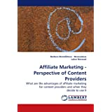 Affiliate Marketing - Perspective of Content Providers: What are the advantages of affiliate marketing for content...