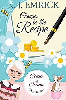 Changes to the Recipe (A Cookie and Cream Cozy Mystery Book 4) by [Emrick, K.J.]
