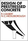 Design of Prestressed Concrete, R. I. Gilbert and N. C. Mickleborough, 0419161600