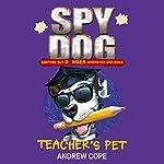 Spy Dog: Teacher's Pet   Andrew Cope