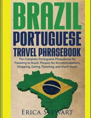 Brazil: Portuguese Travel Phrasebook: The Complete Portuguese Phrasebook When Traveling to Brazil: + 1000 Phrases for Accommodations, Shopping, Eating, Traveling, and much more!