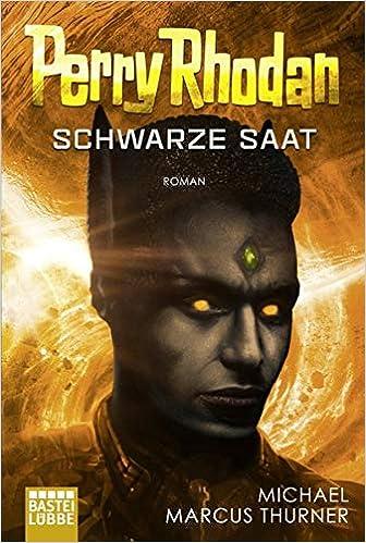Michael Marcus Thurner - Perry Rhodan: Schwarze Saat (Dunkelwelten 1)
