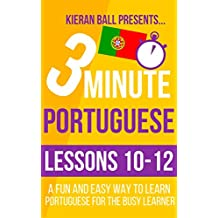 3 Minute Portuguese: Lessons 10-12: A fun and easy way to learn Portuguese for the busy learner