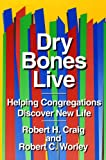 Dry Bones Live, Robert H. Craig and Robert C. Worley, 0664253164
