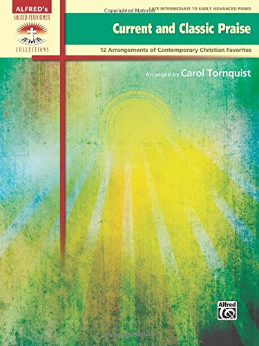 - Current and Classic Praise: 12 Arrangements of Contemporary Christian Favorites (Sacred Performer Collections)