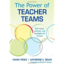 The Power of Teacher Teams: With Cases, Analyses, and Strategies for Success