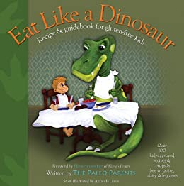 Eat Like a Dinosaur: Recipe & Guidebook for Gluten-free Kids by [Paleo Parents]
