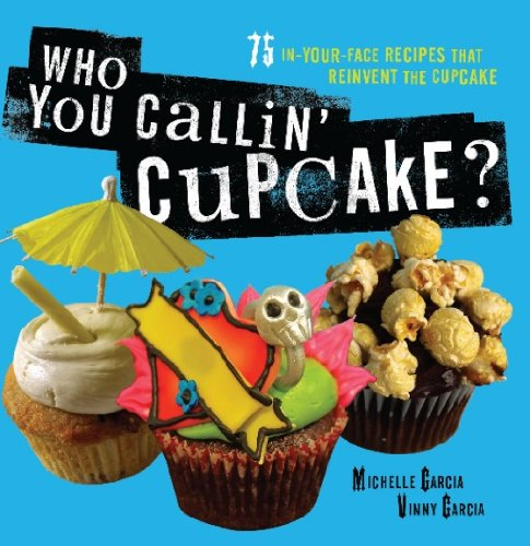 Who You Callin' Cupcake: 75 In-Your-Face Recipes that Reinvent the Cupcake (Best Icing For French Vanilla Cake)