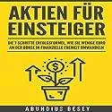 Aktien für Einsteiger - Die 7 Schritte Erfolgsformel, wie Sie wenige Euro an der Börse in finanzielle Freiheit umwandeln Hörbuch von Abundius Besey Gesprochen von: Patrick Khatrao