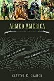 armed america - Armed America: The Remarkable Story of How and Why Guns Became as American as Apple Pie