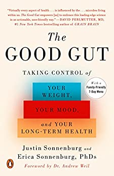 The Good Gut: Taking Control of Your Weight, Your Mood, and Your Long-term Health by [Sonnenburg, Justin, Sonnenburg, Erica]
