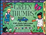 Green Thumbs: A Kid's Activity Guide to Indoor and Outdoor Gardening (A Kid's Guide series)