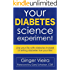 Your Diabetes Science Experiment: Live Your Life with Diabetes Instead of Letting Diabetes Live Your Life