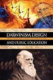 Darwinism,  Design and Public Education (Rhetoric & Public Affairs)