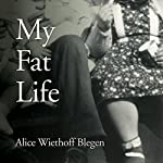 My Fat Life | Alice Wiethoff Blegen