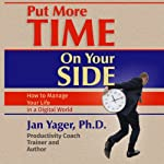 Put More Time on Your Side: How to Manage Your Life in a Digital World | Jan Yager