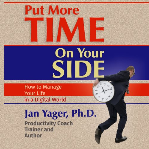 Put More Time on Your Side: How to Manage Your Life in a Digital World by Hannacroix Creek Books, inc.