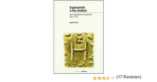ESPERANDO A LOS ÁRABES: Los visigodos en Hispania 507-711 Estudios: Amazon.es: Arce, Javier: Libros