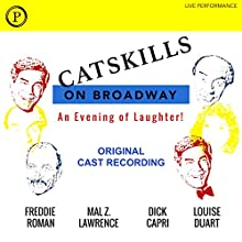 Catskills on Broadway: Original Cast Recording Performance by Kenneth D. Greenblatt Narrated by Freddie Roman, Mal Z. Lawrence, Dick Capri, Louise DuArt