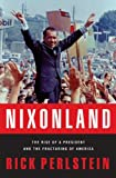 Nixonland: The Rise of a President and the Fracturing of America by Rick Perlstein