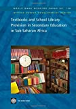 Textbooks and School Library Provision in Secondary Education in Sub-Saharan Africa, World Bank Staff, 0821373447
