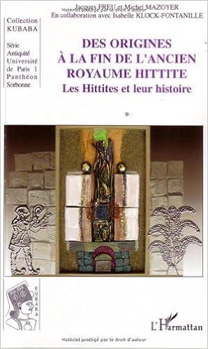 Des origines à la fin de l'ancien royaume hittite : Tome 1, Les Hittites et leur histoire pdf ebook