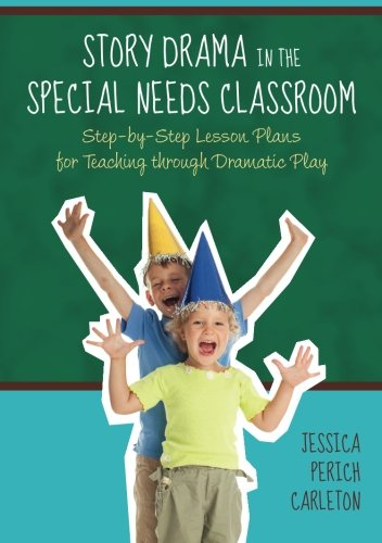 Story Drama in the Special Needs Classroom: Step-by-Step Lesson Plans for Teaching through Dramatic Play