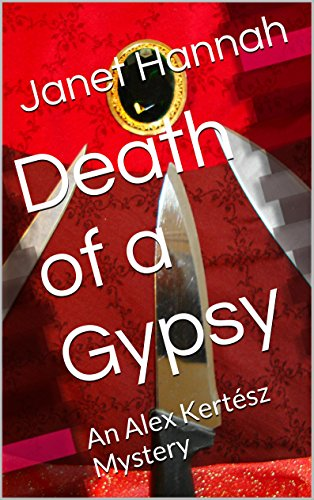 Death of a Gypsy: An Alex Kertész Mystery (Alex Kertész Mysteries) by [Hannah, Janet]
