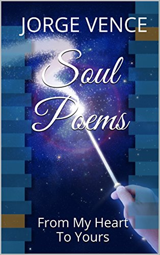 Soul Poems From My Heart To Yours Kindle Edition By Jorge Vence