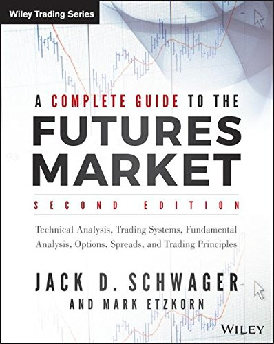 A Complete Guide to the Futures Market: Technical Analysis, Trading Systems, Fundamental Analysis, Options, Spreads, and Trading Principles (Wiley Trading) by Wiley