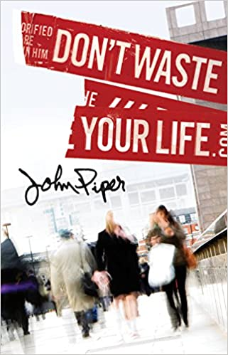 Dont Waste Your Life Pack Of 25 John Piper 9781682160510