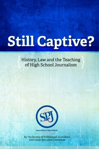 Still Captive?: History, Law and the Teaching of High School Journalism