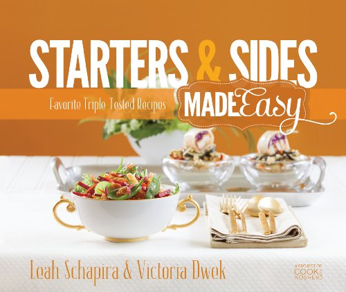 Starters & Sides Made Easy: Favorite Triple-Tested Recipes by Leah Schapira, Victoria Dwek