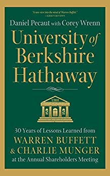 University of Berkshire Hathaway: 30 Years of Lessons Learned from Warren Buffett & Charlie Munger at the Annual Shareholders Meeting by [Pecaut, Daniel, Wrenn, Corey]