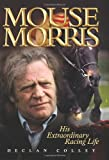 img - for Mouse Morris: His Extraordinary Racing Life book / textbook / text book