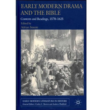 [(Early Modern Drama and the Bible: Contexts and Readings, 1570-1625)] [Author: Adrian Streete] published on (November, 2011) pdf epub