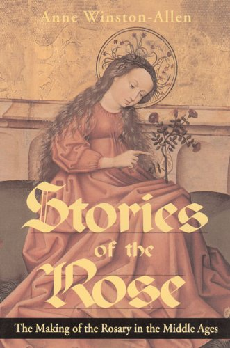 Stories of the Rose: The Making of the Rosary in the Middle Ages
