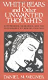 White Bears and Other Unwanted Thoughts, Daniel M. Wegner, 0898622239