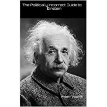 The Politically Incorrect Guide to Einstein