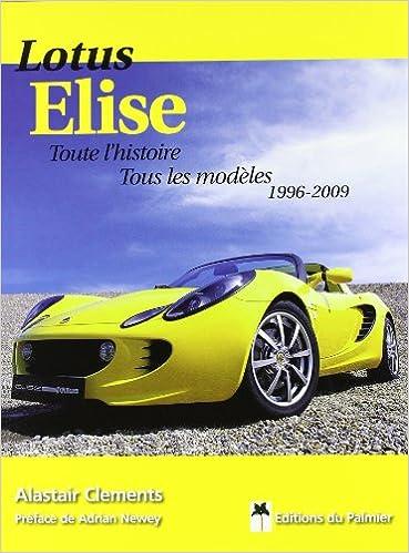 Lire Lotus Elise : Toute l'histoire, tous les modèles 1996-2009 pdf epub