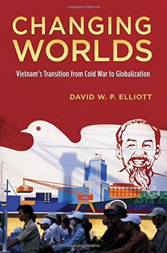 Changing Worlds: Vietnam's Transition from Cold War to Globalization by Oxford University Press