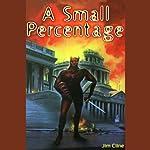 A Small Percentage: A Dark Tale of Alien Invasion | Jim Cline