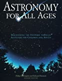 Astronomy for All Ages: Discovering The Universe Through Activities For Children And Adults, Second Edition