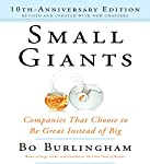 Small Giants: Companies That Choose to Be Great Instead of Big, 10th Anniversary Edition | Bo Burlingham