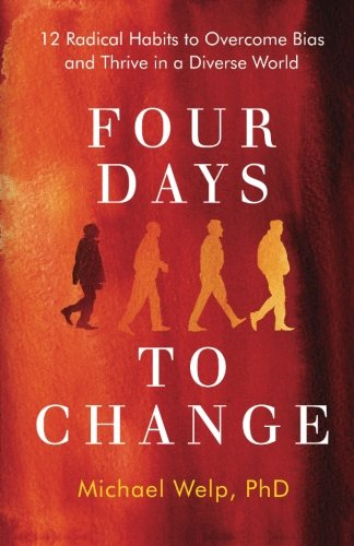 (Four Days To Change: 12 Radical Habits to Overcome Bias and Thrive in a Diverse World)