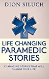 Life Changing Paramedic Stories: 12 Amazing Stories That Will Change Your Life