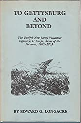 To Gettysburg and Beyond: The Twelfth New Jersey Volunteer Infantry, H Corps, Army of the Potomac 1862-1865