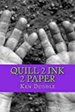 Quill 2 Ink 2 Paper, Ken Duddle, 1490388729